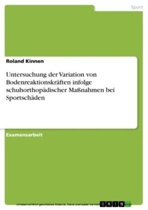 Untersuchung der Variation von Bodenreaktionskräften infolge schuhorthopädischer Maßnahmen bei Sportschäden