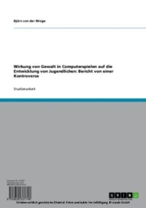 Wirkung von Gewalt in Computerspielen auf die Entwicklung von Jugendlichen: Bericht von einer Kontroverse