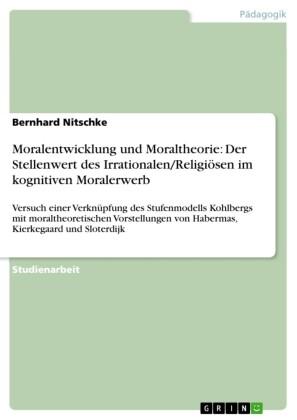 Moralentwicklung und Moraltheorie: Der Stellenwert des Irrationalen/Religiösen im kognitiven Moralerwerb