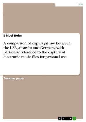 A comparison of copyright law between the USA, Australia and Germany with particular reference to the capture of electronic music files for personal use