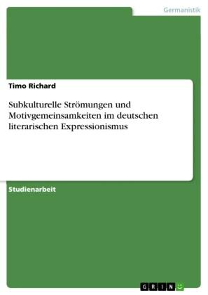 Subkulturelle Strömungen und Motivgemeinsamkeiten im deutschen literarischen Expressionismus