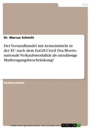 Der Versandhandel mit Arzneimitteln in der EU nach dem EuGH-Urteil DocMorris: nationale Verkaufsmodalität als unzulässige Marktzugangsbeschränkung?