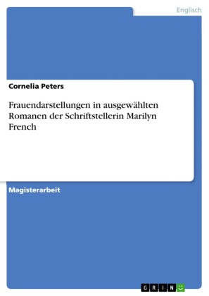 Frauendarstellungen in ausgewählten Romanen der Schriftstellerin Marilyn French