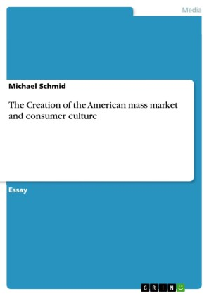 The Creation of the American mass market and consumer culture