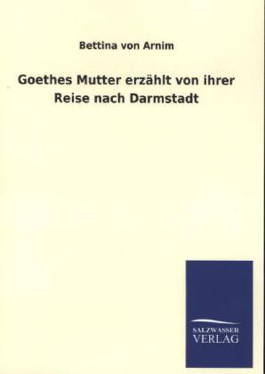 Goethes Mutter erzählt von ihrer Reise nach Darmstadt