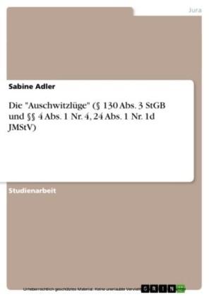 Die 'Auschwitzlüge' ( 130 Abs. 3 StGB und 4 Abs. 1 Nr. 4, 24 Abs. 1 Nr. 1d JMStV)