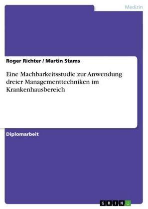 Eine Machbarkeitsstudie zur Anwendung dreier Managementtechniken im Krankenhausbereich