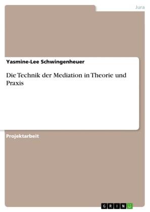 Die Technik der Mediation in Theorie und Praxis