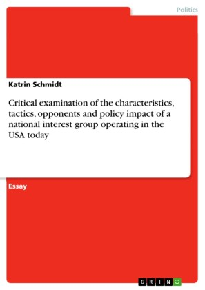 Critical examination of the characteristics, tactics, opponents and policy impact of a national interest group operating in the USA today