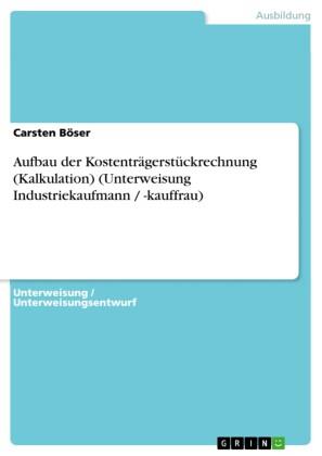 Aufbau der Kostenträgerstückrechnung (Kalkulation) (Unterweisung Industriekaufmann / -kauffrau)