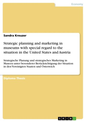 Strategic planning and marketing in museums with special regard to the situation in the United States and Austria