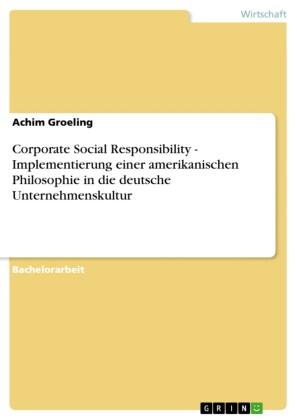 Corporate Social Responsibility - Implementierung einer amerikanischen Philosophie in die deutsche Unternehmenskultur