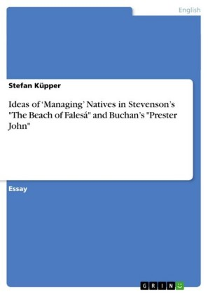 Ideas of 'Managing' Natives in Stevenson's 'The Beach of Falesá' and Buchan's 'Prester John'