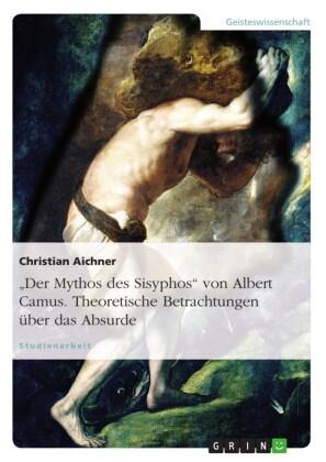 'Der Mythos des Sisyphos' von Albert Camus. Theoretische Betrachtungen über das Absurde
