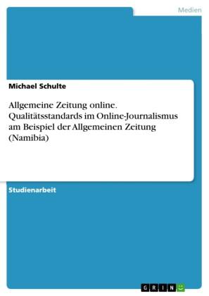Allgemeine Zeitung online. Qualitätsstandards im Online-Journalismus am Beispiel der Allgemeinen Zeitung (Namibia)