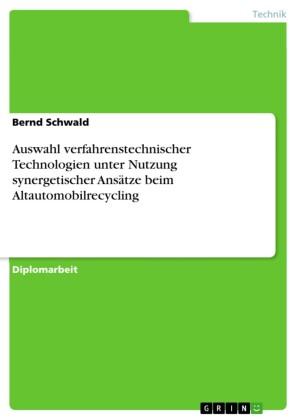 Auswahl verfahrenstechnischer Technologien unter Nutzung synergetischer Ansätze beim Altautomobilrecycling