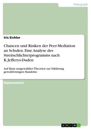 Chancen und Risiken der Peer-Mediation an Schulen. Eine Analyse des Streitschlichterprogramms nach K.Jefferys-Duden