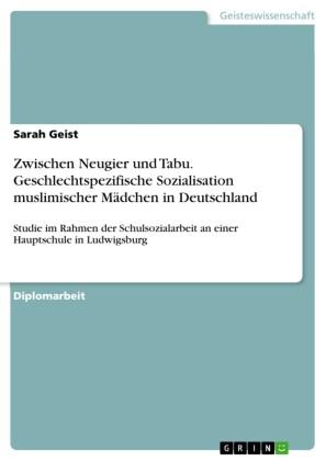 Zwischen Neugier und Tabu. Geschlechtspezifische Sozialisation muslimischer Mädchen in Deutschland