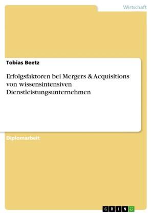 Erfolgsfaktoren bei Mergers & Acquisitions von wissensintensiven Dienstleistungsunternehmen