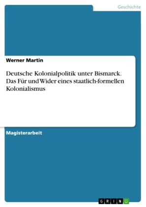 Deutsche Kolonialpolitik unter Bismarck - Das Für und Wider eines staatlich-formellen Kolonialismus