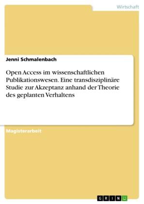 Open Access im wissenschaftlichen Publikationswesen. Eine transdisziplinäre Studie zur Akzeptanz anhand der Theorie des geplanten Verhaltens