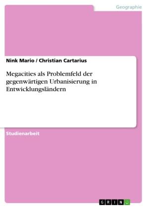 Megacities als Problemfeld der gegenwärtigen Urbanisierung in Entwicklungsländern