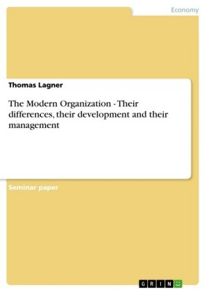 The Modern Organization - Their differences, their development and their management