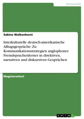 Interkulturelle deutsch-amerikanische Alltagsgespräche: Zu Kommunikationsstrategien anglophoner Fremdsprachenlerner in direktiven, narrativen und diskursiven Gesprächen