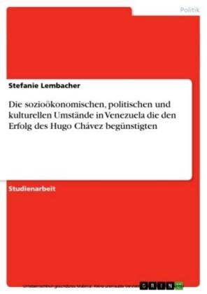Die sozioökonomischen, politischen und kulturellen Umstände in Venezuela die den Erfolg des Hugo Chávez begünstigten