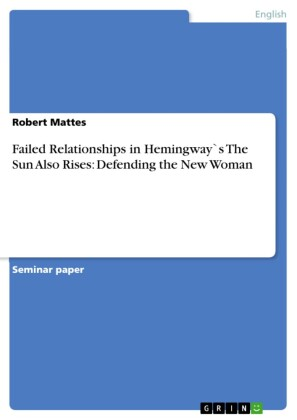Failed Relationships in Hemingway`s The Sun Also Rises: Defending the New Woman