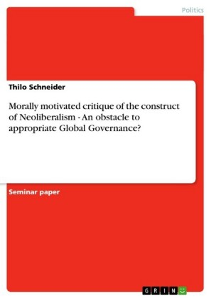 Morally motivated critique of the construct of Neoliberalism - An obstacle to appropriate Global Governance?