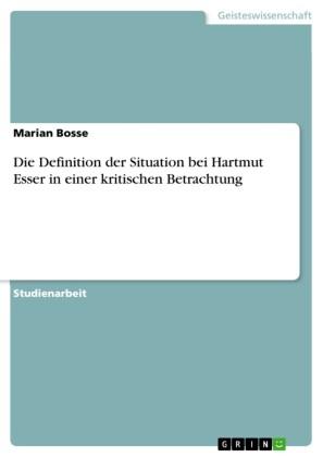 Die Definition der Situation bei Hartmut Esser in einer kritischen Betrachtung