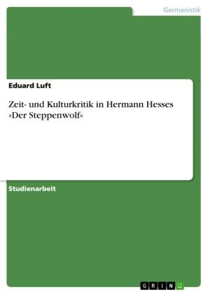 """Zeit- und Kulturkritik in Hermann Hesses """"Der Steppenwolf"""""""