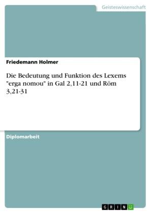 Die Bedeutung und Funktion des Lexems 'erga nomou' in Gal 2,11-21 und Röm 3,21-31