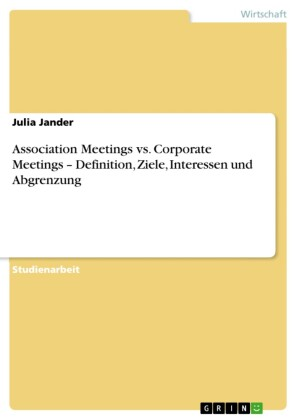 Association Meetings vs. Corporate Meetings - Definition, Ziele, Interessen und Abgrenzung