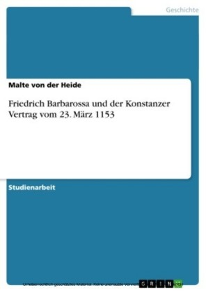 Friedrich Barbarossa und der Konstanzer Vertrag vom 23. März 1153