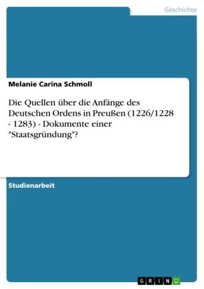 Die Quellen über die Anfänge des Deutschen Ordens in Preußen (1226/1228 - 1283) - Dokumente einer 'Staatsgründung'?