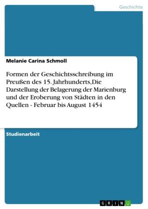 Formen der Geschichtsschreibung im Preußen des 15. Jahrhunderts,Die Darstellung der Belagerung der Marienburg und der Eroberung von Städten in den Quellen - Februar bis August 1454
