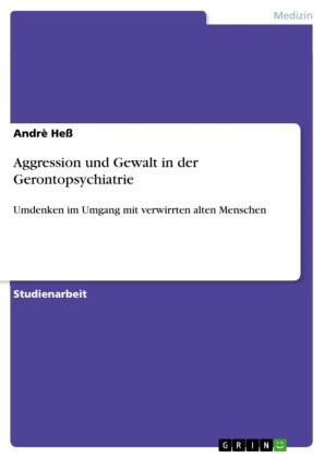 Aggression und Gewalt in der Gerontopsychiatrie
