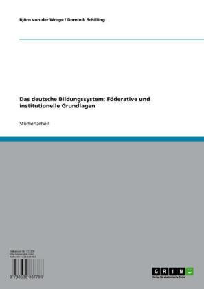 Das deutsche Bildungssystem: Föderative und institutionelle Grundlagen