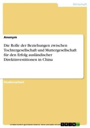 Die Rolle der Beziehungen zwischen Tochtergesellschaft und Muttergesellschaft für den Erfolg ausländischer Direktinvestitionen in China