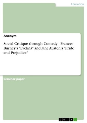 Social Critique through Comedy - Frances Burney's 'Evelina' and Jane Austen's 'Pride and Prejudice'