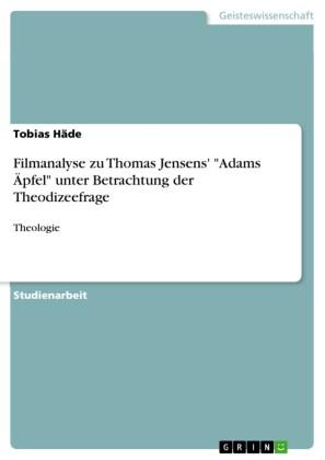 Filmanalyse zu Thomas Jensens' 'Adams Äpfel' unter Betrachtung der Theodizeefrage