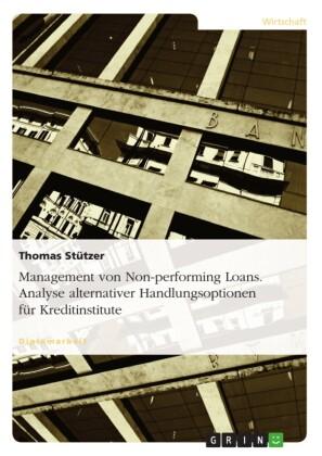 Management von Non-performing Loans. Analyse alternativer Handlungsoptionen für Kreditinstitute