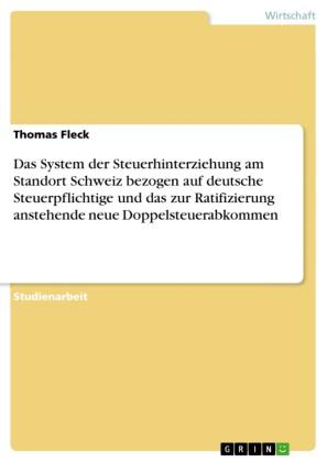 Das System der Steuerhinterziehung am Standort Schweiz bezogen auf deutsche Steuerpflichtige und das zur Ratifizierung anstehende neue Doppelsteuerabkommen