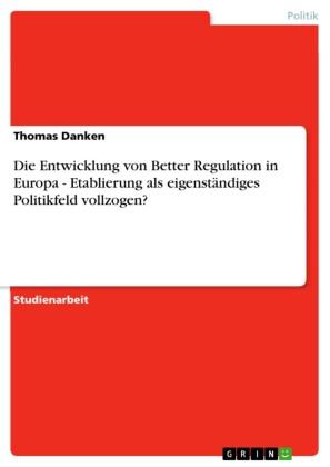 Die Entwicklung von Better Regulation in Europa - Etablierung als eigenständiges Politikfeld vollzogen?