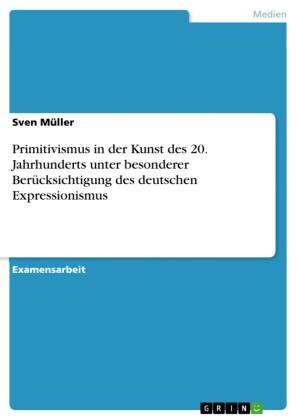 Primitivismus in der Kunst des 20. Jahrhunderts unter besonderer Berücksichtigung des deutschen Expressionismus
