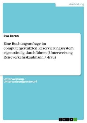 Eine Buchungsanfrage im computergestützten Reservierungssystem eigenständig durchführen (Unterweisung Reiseverkehrskaufmann / -frau)