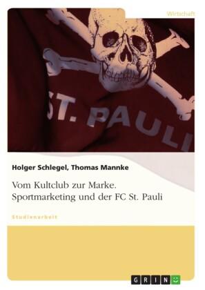 Vom Kultclub zur Marke. Sportmarketing und der FC St. Pauli