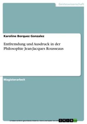 Entfremdung und Ausdruck in der Philosophie Jean-Jacques Rousseaus